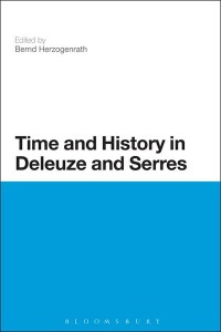 Bernd Herzogenrath(Hrsg.), Time and History in Deleuze and Serres, Bloomsbury Academic 2013