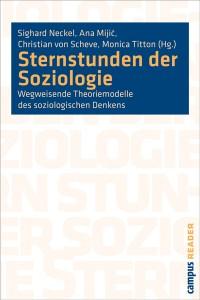 Sighard Neckel, Ana Mijic, Christian von Scheve, Monica Titton (Hg.), Sternstunden der Soziologie Wegweisende Theoriemodelle des soziologischen Denkens, Campus Verlag 2010