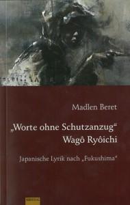 """Madlen Beret, """"Worte ohne Schutzanzug"""": Wagô Ryôichi, Japanische Lyrik nach """"Fukushima"""", EB-Verlag 2015"""