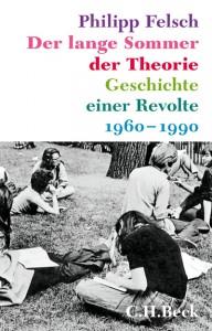Philipp Felsch: Der lange Sommer der Theorie. Geschichte einer Revolte 1960-1990. Verlag C.H.Beck