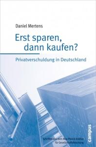Daniel Mertens, Erst sparen, dann kaufen?, Privatverschuldung in Deutschland, Campus Verlag 2015