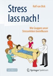 Rolf van Dick, Stress lass nach! Wie Gruppen unser Stresserleben beeinflussen, Springer 2015