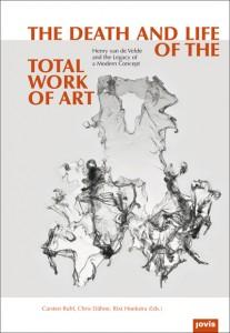 Carsten Ruhl, Chris Dähne, Rixt Hoekstra (Hg.), The Death and Life of the Total Work of Art, Jovis Verlag 2015