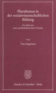 Tim Engartner, Pluralismus in der sozialwissenschaftlichen Bildung Zur Relevanz eines politikdidaktischen Prinzips
