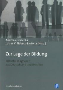 Andreas Gruschka, Luiz A. C. Nabuco Lastória (Hrsg.); Zur Lage der Bildung Kritische Diagnosen aus Deutschland und Brasilien