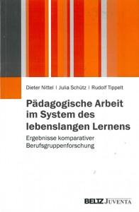 Dieter Nittel, Julia Schütz, Rudolf Tippelt, Pädagogische Arbeit im System des lebenslangen Lernens, Ergebnisse komparativer Berufsgruppenforschung