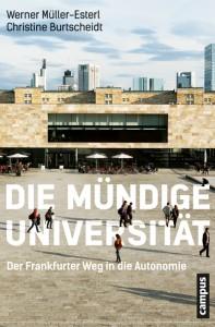 Werner Müller-Esterl/Christine Burtscheidt Die mündige Universität Der Frankfurter Weg in die Autonomie Frankfurt am Main, Campus Verlag 2015