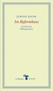 Jürgen Kaube: Im Reformhaus – Zur Krise des Bildungssystems, zu Klampen Verlag 2015, Springe, 176 Seiten