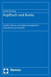Rudolf Steinberg, Kopftuch und Burka. Laizität, Toleranz und religiöse Homogenität in Deutschland und Frankreich
